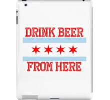 Drink Beer From Here - Chicago iPad Case/Skin