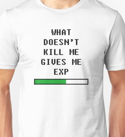 What doesn't kill me, gives me exp (black) Unisex T-Shirt