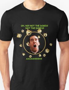 NOT THE DOGES!! T-Shirt