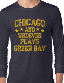 Chicago and Whoever Plays Green Bay Long Sleeve T-Shirt