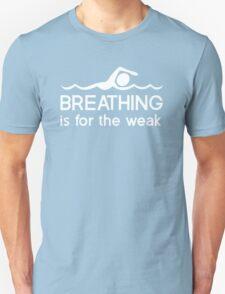 Breathing is for the weak Unisex T-Shirt