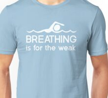 Breathing is for the weak Unisex T-Shirt