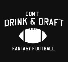 Don't drink and draft. Fantasy Football T-Shirt by sportsfan
