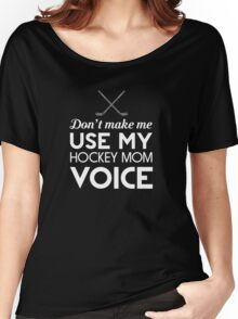 Don't make me use my hockey mom voice t-shirt Women's Relaxed Fit T-Shirt