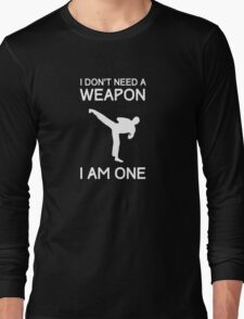 I don't need a weapon, I am one t-shirt Long Sleeve T-Shirt