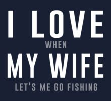 I love my wife when she lets me go fishing t-shirt by sportsfan