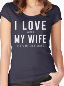 I love my wife when she lets me go fishing t-shirt Women's Fitted Scoop T-Shirt