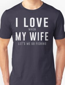 I love my wife when she lets me go fishing t-shirt Unisex T-Shirt