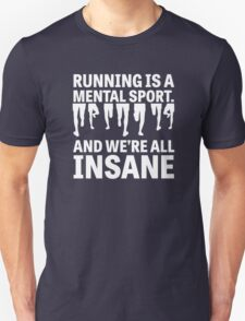 Running is a mental sport and we are all insane Unisex T-Shirt