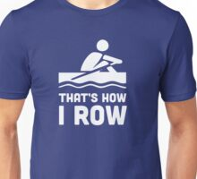 That's how I row t-shirt Unisex T-Shirt