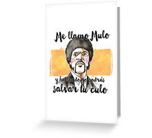 Pulp fiction - Jules Winnfield - Me llamo Mulo y hablando no podrás salvar tu culo Greeting Card