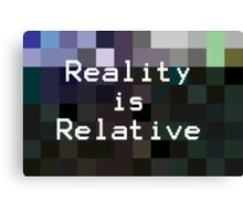 Reality is Relative Canvas Print
