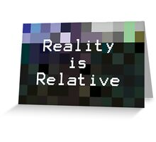 Reality is Relative Greeting Card