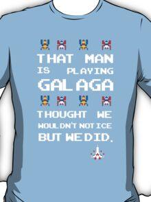That Man is Playing Galaga! T-Shirt