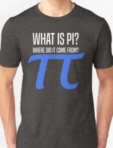 What Is Pi? Unisex T-Shirt
