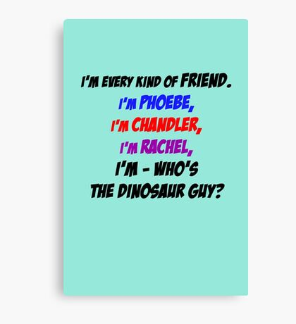 I'm every kind of friend! Canvas Print
