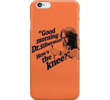 Good morning Dr. Silberman. How's the knee? iPhone Case/Skin