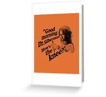 Good morning Dr. Silberman. How's the knee? Greeting Card