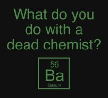 What Do You Do With A Dead Chemist? Barium by BrightDesign