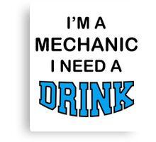 I'M A Mechanic I Need A Drink Canvas Print