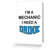 I'M A Mechanic I Need A Drink Greeting Card