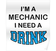 I'M A Mechanic I Need A Drink Poster