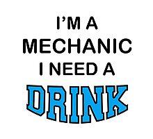 I'M A Mechanic I Need A Drink Photographic Print