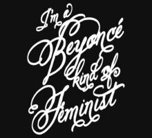 I'm a Beyonce kind of Feminist - White Script by rydrahuang