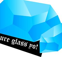 Pure glass yo! by barress