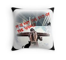 It 's not the end of the world Throw Pillow
