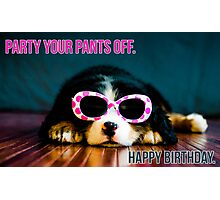 Party your pants off. Photographic Print