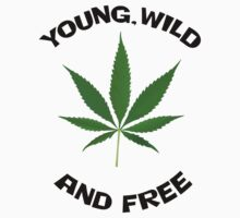 young wild and free weed tshirt by Zak-Karle
