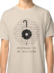 Mystrade is my division Classic T-Shirt