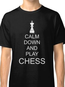Calm down and play chess Classic T-Shirt