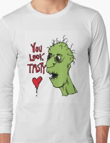 You look tasty. A zombie likes youuuuu. Long Sleeve T-Shirt