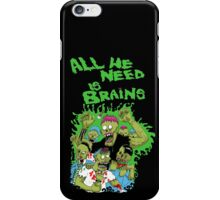 All we need is brains iPhone Case/Skin