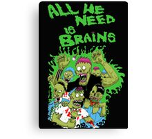 All we need is brains Canvas Print