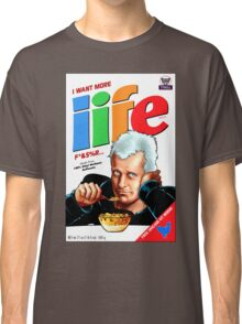 I WANT MORE LIFE Classic T-Shirt