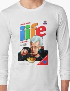 I WANT MORE LIFE Long Sleeve T-Shirt
