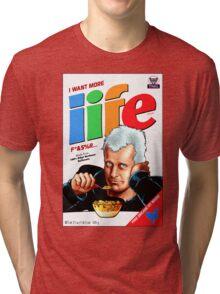 I WANT MORE LIFE Tri-blend T-Shirt