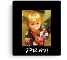 """Pray!""  Canvas Print"