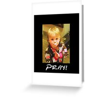 """Pray!""  Greeting Card"