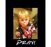 """Pray!""  Photographic Print"