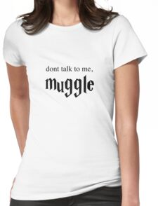 Don't Talk to Me, Muggle Womens Fitted T-Shirt