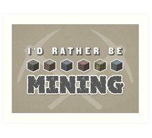 I'd Rather Be Mining Art Print