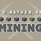I'd Rather Be Mining by thehookshot