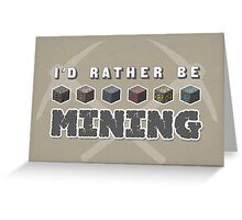 I'd Rather Be Mining Greeting Card