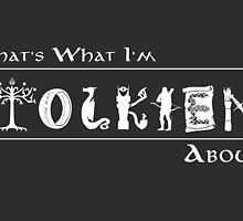 What I'm Tolkien About!  by thehookshot