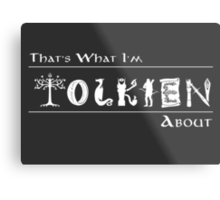 What I'm Tolkien About!  Metal Print