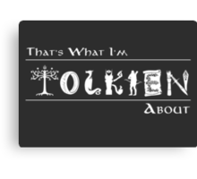 What I'm Tolkien About!  Canvas Print